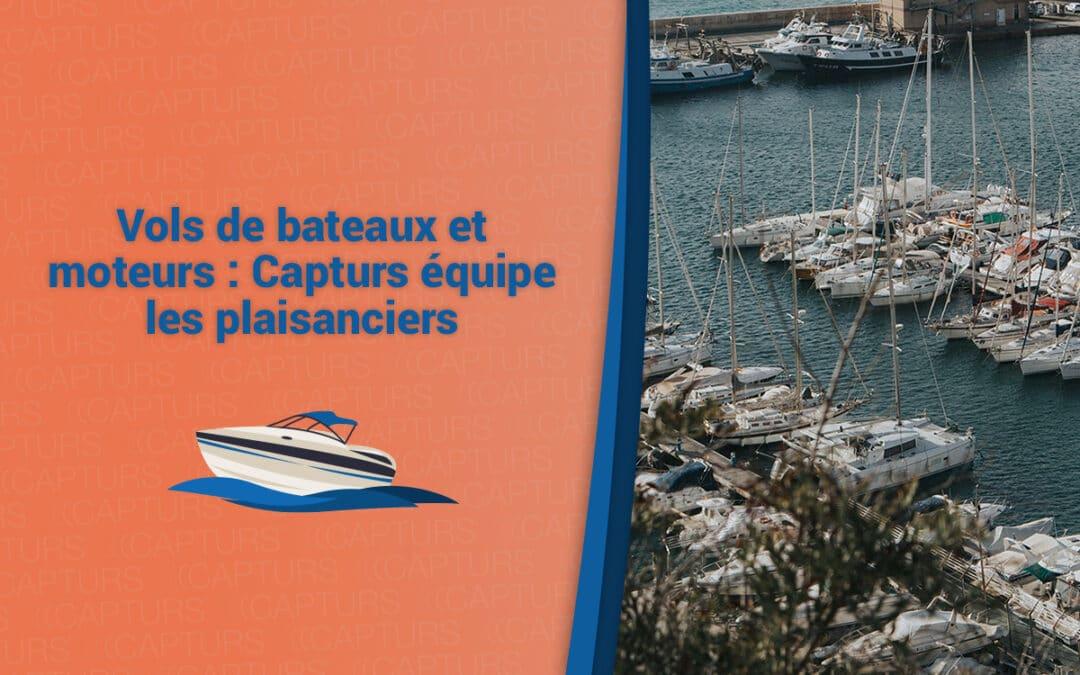 Vols de bateaux et moteurs : Capturs équipe les plaisanciers