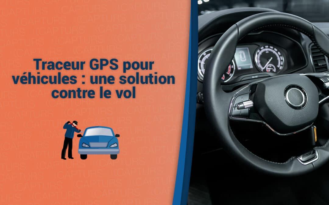 Traceur GPS pour véhicules : une solution contre le vol